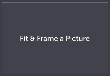 Frame & Fit a Picture
